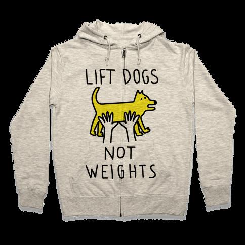 Lift Dogs Not Weights Zip Hoodie