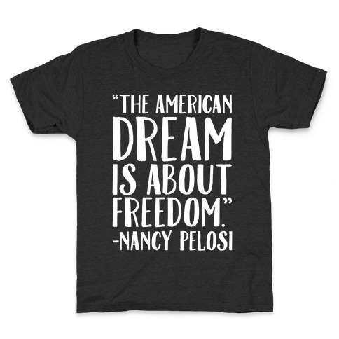 The American Dream Is About Freedom Nancy Pelosi Quote White Print Kids T-Shirt