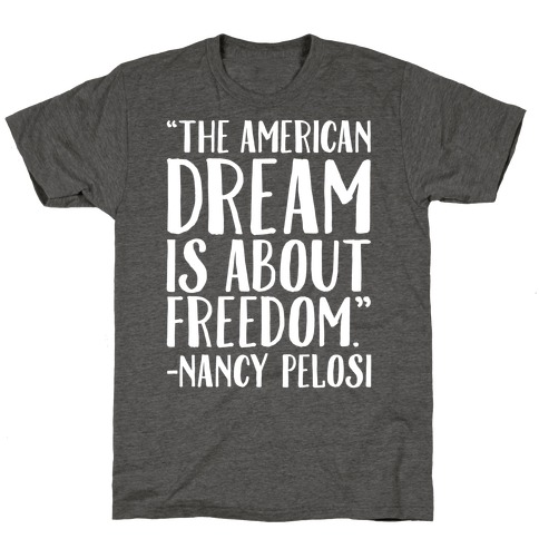 The American Dream Is About Freedom Nancy Pelosi Quote White Print T-Shirt