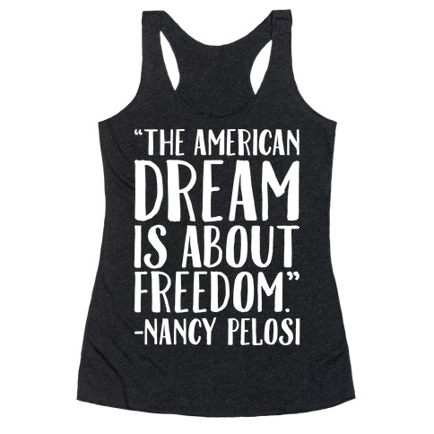 The American Dream Is About Freedom Nancy Pelosi Quote White Print Racerback Tank Top