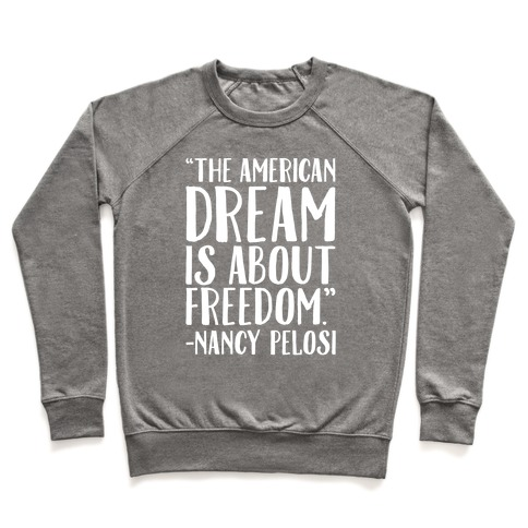 The American Dream Is About Freedom Nancy Pelosi Quote White Print Pullover