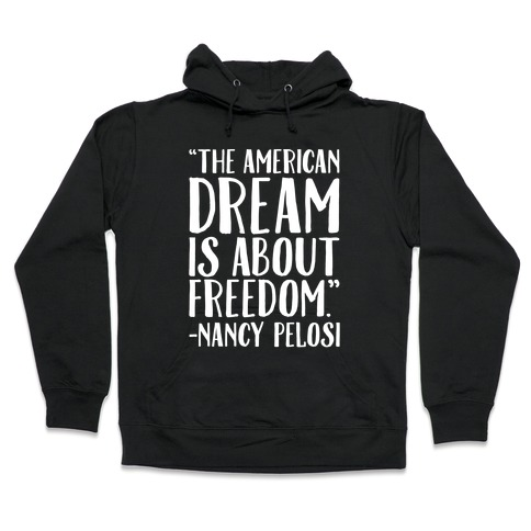 The American Dream Is About Freedom Nancy Pelosi Quote White Print Hooded Sweatshirt
