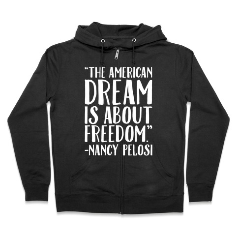 The American Dream Is About Freedom Nancy Pelosi Quote White Print Zip Hoodie