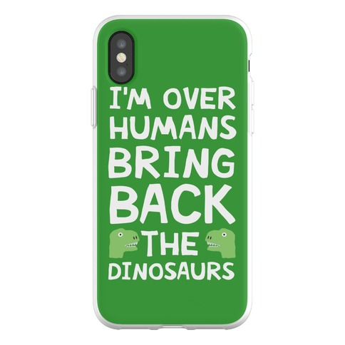 I'm Over Humans Bring Back The Dinosaurs Phone Flexi-Case