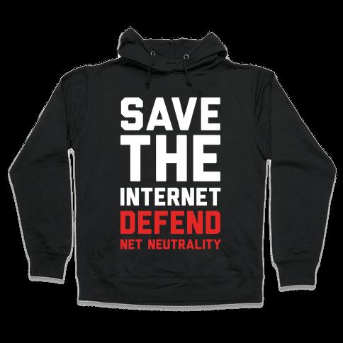 Save The Internet Defend Net Neutrality Hooded Sweatshirt