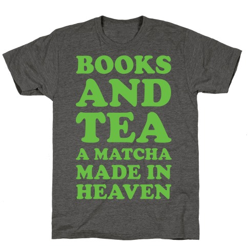 Books And Tea A Matcha Made In Heaven T-Shirt