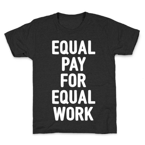 Equal Pay For Equal Work Kids T-Shirt
