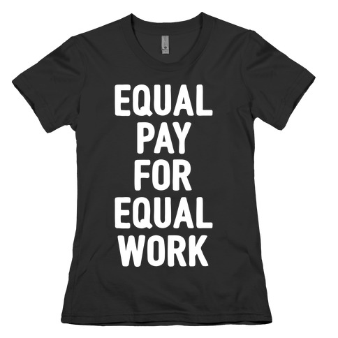 Equal Pay For Equal Work Womens T-Shirt