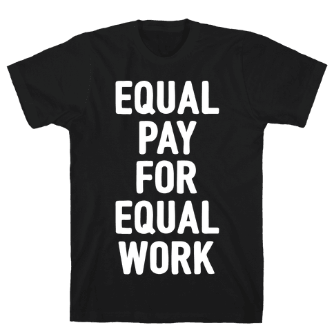Equal Pay For Equal Work Mens T-Shirt