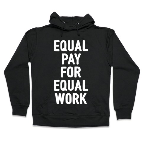 Equal Pay For Equal Work Hooded Sweatshirt