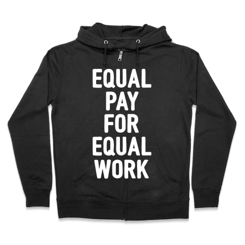 Equal Pay For Equal Work Zip Hoodie