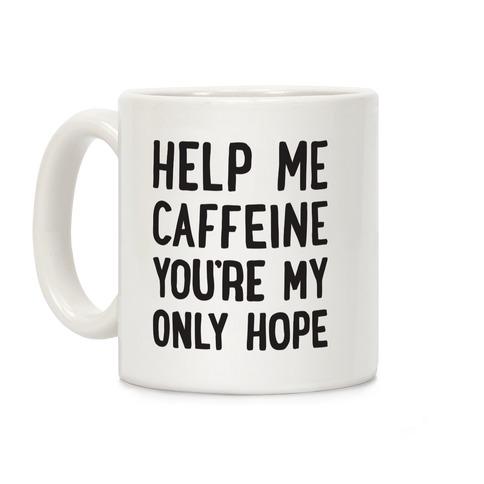 Help Me Caffeine You're My Only Hope Coffee Mug