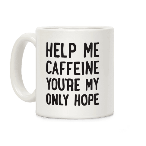Help Me Caffeine You're My Only Hope Coffee Mug