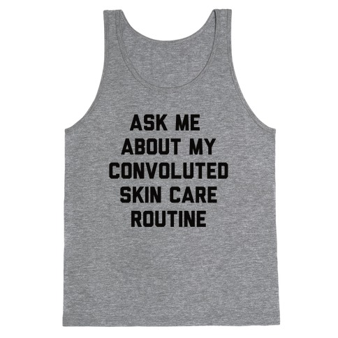 Ask Me About My Convoluted Skin Care Routine Tank Top