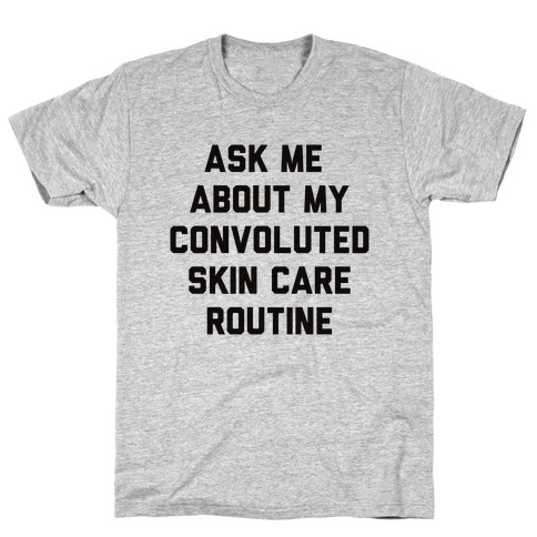 Ask Me About My Convoluted Skin Care Routine T-Shirt