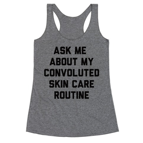 Ask Me About My Convoluted Skin Care Routine Racerback Tank Top