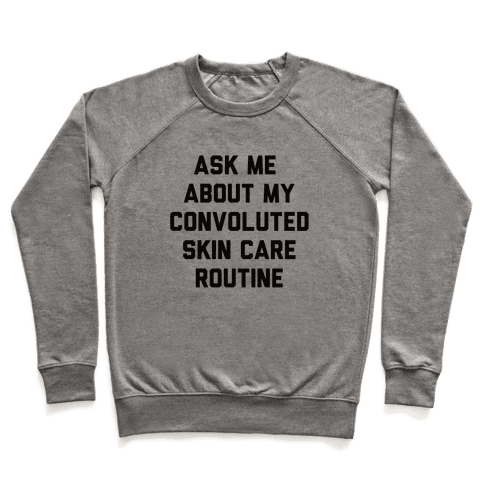 Ask Me About My Convoluted Skin Care Routine Pullover