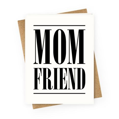 Mom Friend Greeting Card