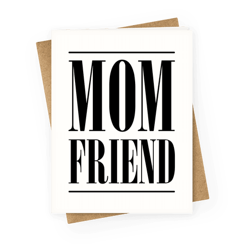 Mom Friend Greeting Card