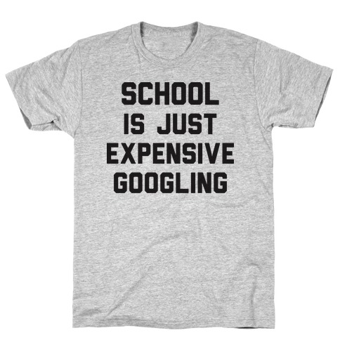 School Is Just Expensive Googling T-Shirt
