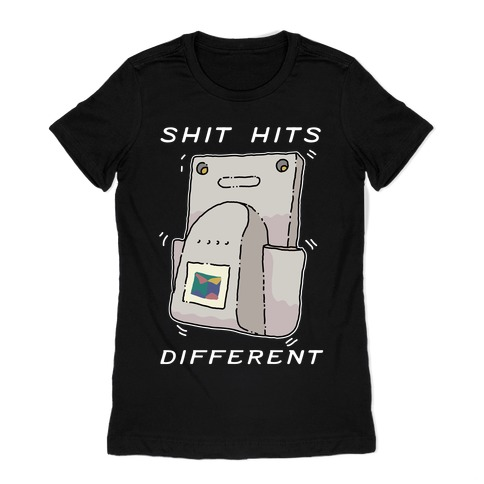 Shit Hits Different (Rumble Pack) Womens T-Shirt