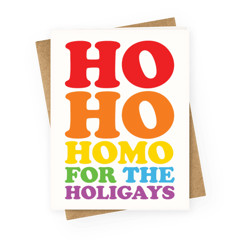 Ho Ho Homo For The Holigays Greeting Card