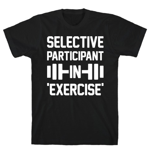 Selective Participant In Exercise Mens/Unisex T-Shirt