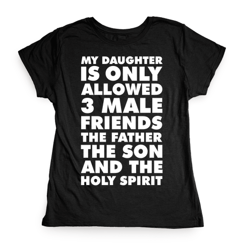 My Daughter Is Only Allowed 3 Male Friends Womens T-Shirt