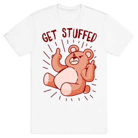 Get Stuffed Teddy Bear T-Shirt