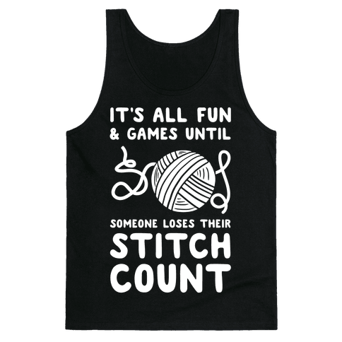 It's All Fun and Games Until Someone Loses Their Stitch Count Tank Top