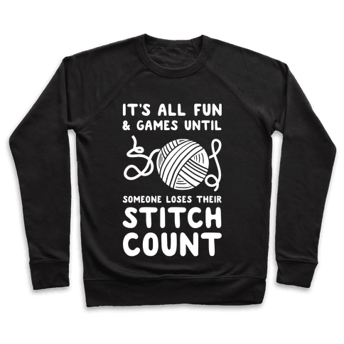 It's All Fun and Games Until Someone Loses Their Stitch Count Pullover