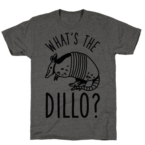 What's the Dillo? T-Shirt