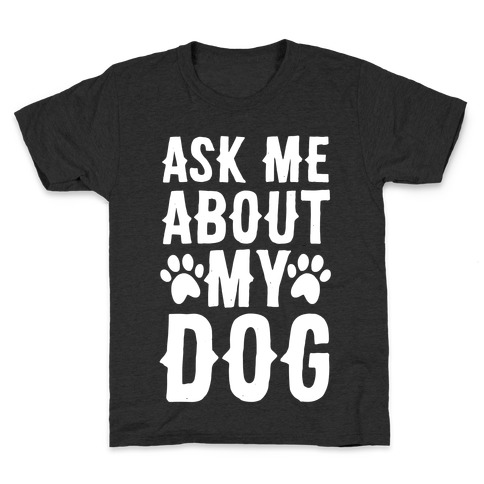 Ask Me About My Dog Kids T-Shirt