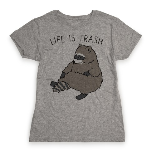 Life Is Trash Raccoon Womens T-Shirt