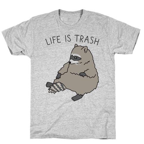 Life Is Trash Raccoon T-Shirt