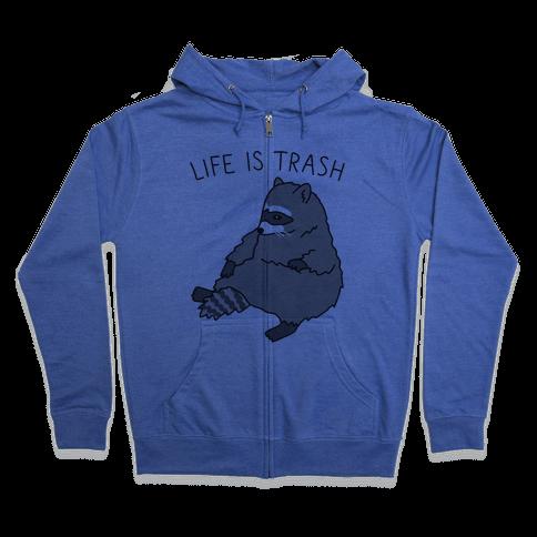 Life Is Trash Raccoon Zip Hoodie