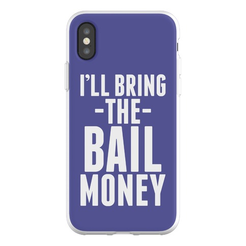 I'll Bring the Bail Money Phone Flexi-Case