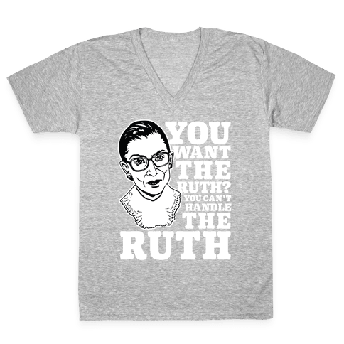 You Want the Ruth? You Can't Handle the Ruth V-Neck Tee Shirt