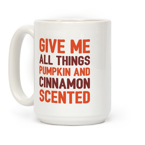 Give Me All Things Pumpkin And Cinnamon Scented  Coffee Mug