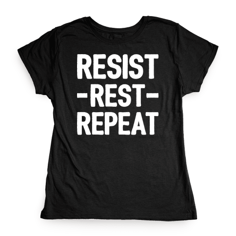 Resist Rest Repeat Womens T-Shirt