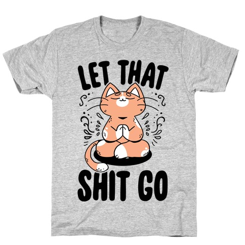 Let That Shit Go T-Shirt