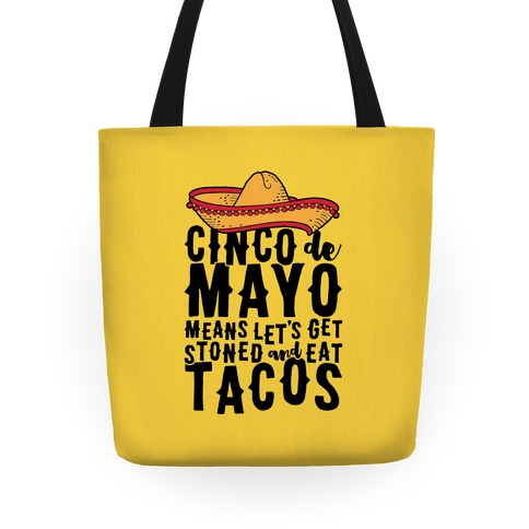 Cinco De Mayo Means Let's Get Stoned And Eat Tacos Tote