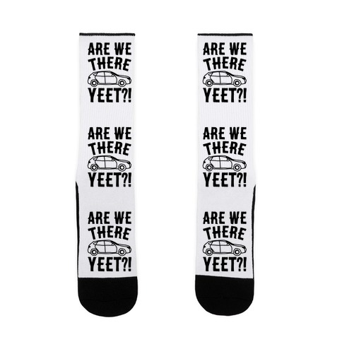 Are We There Yeet Parody Sock