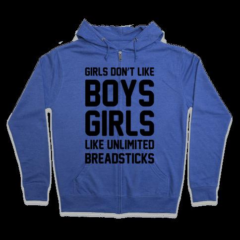 Girls Don't Like Boys Girls Like Unlimited Breadsticks  Zip Hoodie