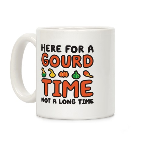Here For A Gourd Time Not A Long Time Coffee Mug