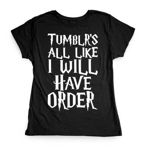 Tumblr's All Like I Will Have Order Parody White Print Womens T-Shirt