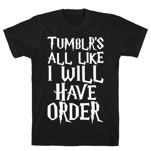Tumblr's All Like I Will Have Order Parody White Print T-Shirt