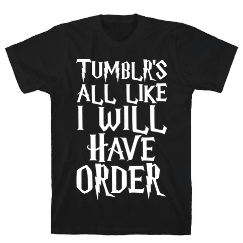 Tumblr's All Like I Will Have Order Parody White Print Mens T-Shirt