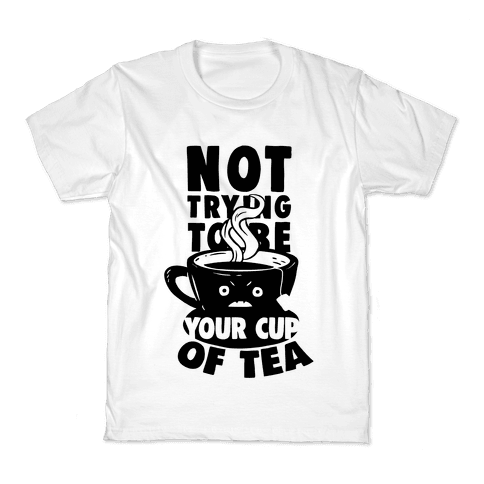 Not Trying To Be Your Cup Of Tea Kids T-Shirt
