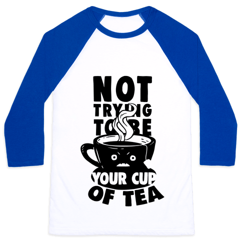 Not Trying To Be Your Cup Of Tea Baseball Tee